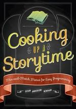 Cooking Up a Story Time : Mix-and-Match Menus for Easy Programming - Susan Anderson-Newham