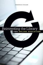 Reinventing the Library for Online Education - Frederick J. Stielow