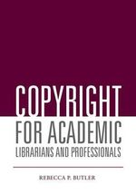 Copyright for Academic Librarians and Professionals - Rebecca P. Butler