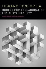 Library Consortia : Models for Collaboration and Sustainability