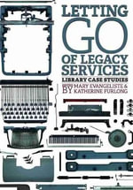 Letting Go of Legacy Services : Library Case Studies - Mary Evangeliste