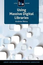 Using Massive Digital Librarise : A Lita Guide - Andrew Weiss
