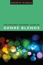 The Readers' Advisory Guide to Genre Blends - Megan M McArdle