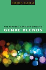 The Readers' Advisory Guide to Genre Blends - Megan M. McArdle