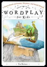 Wordplay for Kids : A Sourcebook of Poems, Rhymes, and Read-Alouds - Tim Wadham