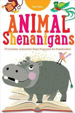 Animal Shenanigans : Twenty-Four Creative, Interactive Story Programs for Preschoolers - Rob Reid