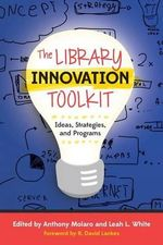 The Library Innovation Toolkit : Ideas, Strategies, and Programs - Anthony Molaro