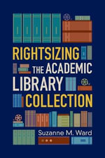 Rightsizing the Academic Library Collection - Suzanne M Ward