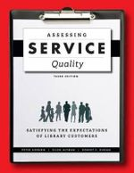 Assessing Service Quality : Satisfying the Expectations of Library Customers, Third Edition - Peter Hernon