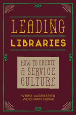 Leading Libraries : How to Create a Service Culture - Wyoma Vanduinkerken