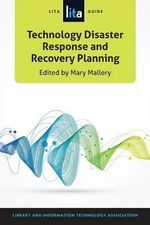 Technology Disaster Response and Recovery Planning : A Lita Guide - Mary Mallery