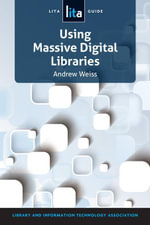 Using Massive Digital Libraries : A Lita Guide - Andrew Weiss
