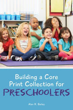 Building a Core Print Collection for Preschoolers - Alan R. Bailey