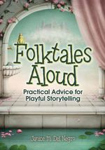 Folktales Aloud : Practical Advice for Playful Storytelling - Janice M. Del Negro