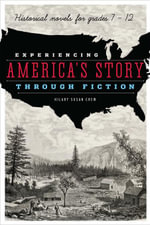 Experiencing America's Story Through Fiction : Historical Novels for Grades 7-21 - Hillary Susan Crew