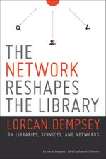 The Network Reshapes the Library : Lorcan Dempsey on Libraries, Services and Networks - Lorcan Dempsey