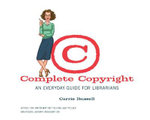 Complete Copyright : An Everyday Guide for Librarians - Carrie Russell