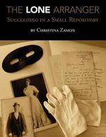 The Lone Arranger : Succeeding in a Small Repository - Christina Zamon
