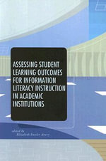 Assessing Student Learning Outcomes for Information Literacy Instruction in Academic Institutions : Proceedings of the 6th International Conference, S... - Elizabeth Fuseler Avery