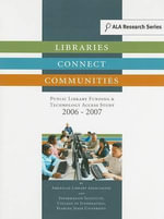 Libraries Connect Communities : Public Library Funding & Technology Access Study, 2006-2007 - American Library Association