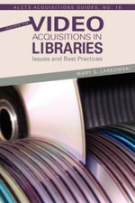 Guide to Video Acquisitions in Libraries : Issues and Best Practices - Mary S Laskowski