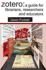 Zotero : A Guide for Librarians, Researchers and Educators - Jason Puckett