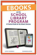eBooks and the School Library Program : A Practical Guide for the School Librarian - Cathy Leverkus