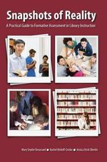 Snapshots of Reality : A Practical Guide to Formative Assessment in Library Instruction - Mary Snyder Broussard