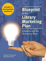Blueprint for Your Library Marketing Plan : A Guide to Help You Survive and Thrive - Patricia H. Fisher