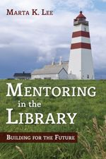 Mentoring in the Library - Marta K. Lee
