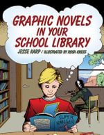 Graphic Novels in Your School Library - Jesse Karp