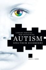 Library Services for Youth with Autism Spectrum Disorders - Lesley S. J. Farmer