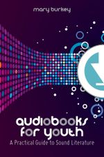 Audiobooks for Youth : A Practical Guide to Sound Literature - Mary Burkey