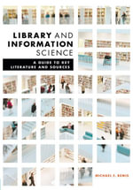 Library and Information Science : A Guide to Key Literature and Sources - Michael F. Bemis
