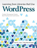 Learning from Libraries That Use Wordpress : Content-Management System Best Practices and Case Studies - Kyle M. L. Jones