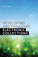 Developing and Managing Electronic Collections : The Essentials - Peggy Johnson