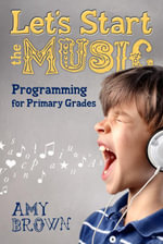 Let's Start the Music : Programming for Primary Grades - Amy Brown