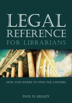 Legal Reference for Librarians : How and Where to Find the Answers - Paul D. Healey