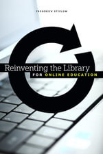 Reinventing the Library for Online Education - Frederick Stielow