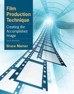 Film Production Technique : Creating the Accomplished Image - Bruce Mamer