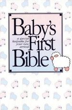 Baby's First Bible: Authorized King James Version Baby's First Bible : A Special Keepsake for Your New Arrival - Thomas Nelson