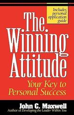 The Winning Attitude : Your Key to Personal Success - John C. Maxwell