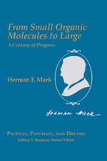 From Small Organic Molecules to Large : A Century of Progress - Herman F. Mark