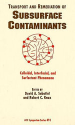 Transport and Remediation of Subsurface Contaminants : Colloidal, Interfacial, and Surfactant Phenomena :  Colloidal, Interfacial, and Surfactant Phenomena