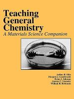 Teaching General Chemistry : A Materials Science Companion - A.B. Ellis
