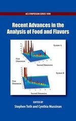 Recent Advances in the Analysis of Food and Flavors : How the Food Industry Influences Nutrition and Hea...