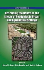 Describing the Behavior and Effects of Pesticides in Urban and Agricultural Settings : ACS Symposium Series