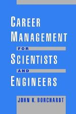 Career Management for Scientists and Engineers - John K. Borchardt