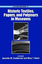 Historic Textiles, Papers, and Polymers in Museums : ACS Symposium Series