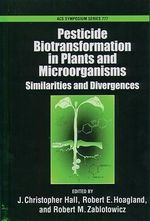 Pesticide Biotransformation in Plants and Microorganisms : Similarities and Divergences
